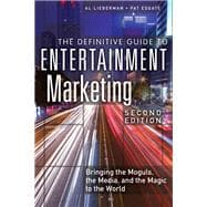 The Definitive Guide to Entertainment Marketing Bringing the Moguls, the Media, and the Magic to the World