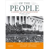 Of the People A History of the United States, Volume 1: To 1877