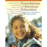 Foundations of American Education : Perspectives on Educatoin in a Changing World