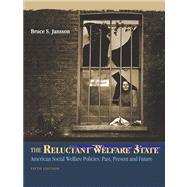 The Reluctant Welfare State With Infotrac: American Social Welfare Policies -- Past, Present, and Future