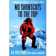 No Shortcuts to the Top : Climbing the World's 14 Highest Peaks