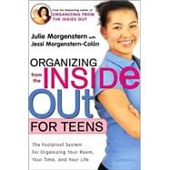 Organizing from the Inside Out for Teens The Foolproof Syste