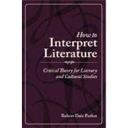 How to Interpret Literature : Critical Theory for Literary and Cultural Studies