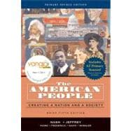 American People, Brief Edition, The: Creating a Nation and Society, Single Volume Edition, Primary Source Edition
