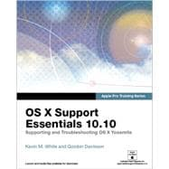 Apple Pro Training Series OS X Support Essentials 10.10: Supporting and Troubleshooting OS X Yosemite