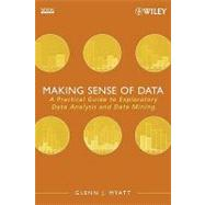 Making Sense of Data : A Practical Guide to Exploratory Data Analysis and Data Mining