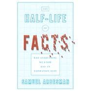 The Half-life of Facts Why Everything We Know Has an Expiration Date