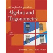 Graphical Approach to Algebra and Trigonometry, A