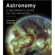 Astronomy A Beginner's Guide to the Universe Plus MasteringAstronomy with eText -- Access Card Package