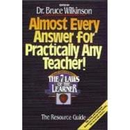 Almost Every Answer for Practically Any Teacher : The Seven Laws of the Learner Resource Guide