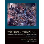 Western Civilization Volume II Since 1660:Sources, Images, and Interpretations