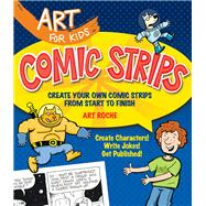 Art for Kids: Comic Strips Create Your Own Comic Strips from Start to Finish