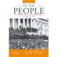 Of the People A History of the United States, Concise, Volume I: To 1877