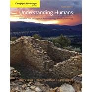 Cengage Advantage Books: Understanding Humans : An Introduction to Physical Anthropology and Archaeology