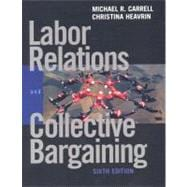 Labor Relations and Collective Bargaining : Cases , Practices and Law