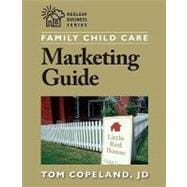 Family Child Care Marketing Guide : How to Build Enrollment and Promote Your Business as a Child Care Professional