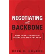 Negotiating with Backbone Eight Sales Strategies to Defend Your Price and Value