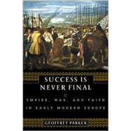 Success Is Never Final: Empire, War, and Faith in Early Modern Europe