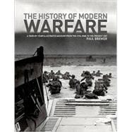 The History of Modern Warfare A Year-by-Year Illustrated Account from the Civil War to the Present Day