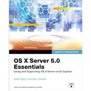 OS X Server 5.0 Essentials - Apple Pro Training Series Using and Supporting OS X Server on El Capitan