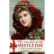 Mischief of the Mistletoe : A Pink Carnation Christmas