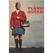 Plane Queer: Labor, Sexuality, and AIDS in the History of Male Flight Attendants 9780520274778R