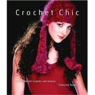 Crochet Chic 30 Scarves, Hats & Bags