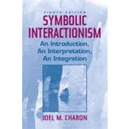 Symbolic Interactionism : An Introduction, an Interpretation, an Integration
