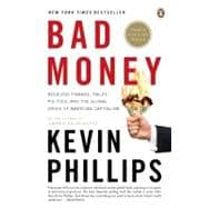 Bad Money : Reckless Finance, Failed Politics, and the Global Crisis of American Capitalism
