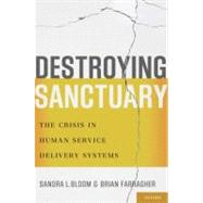 Destroying Sanctuary : The Crisis in Human Service Delivery Systems