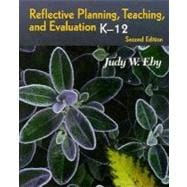 Reflective Planning, Teaching, and Evaluation: K-12