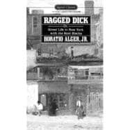 Ragged Dick Or Street Life in New York with the Boot Blacks