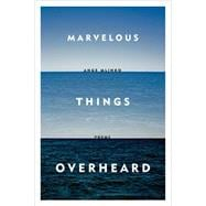 Marvelous Things Overheard Poems 9780374534806R