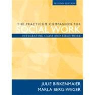 The Practicum Companion for Social Work: Integrating Class and Fieldwork