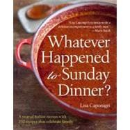 Whatever Happened to Sunday Dinner? A year of Italian menus with 250 recipes that celebrate family