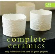 Complete Ceramics Easy Techniques and Over 20 Great Projects
