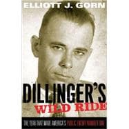Dillinger's Wild Ride The Year That Made America's Public Enemy Number One