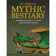 The Mythic Bestiary The Illustrated Guide to the World's Most Fantastical Creatures