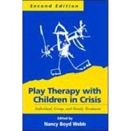 Play Therapy with Children in Crisis, Second Edition Individual, Group, and Family Treatment
