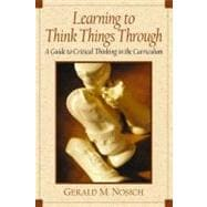 Learning to Think Things Through : A Guide to Critical Thinking Across the Curriculum