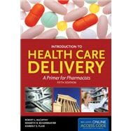 Introduction to Health Care Delivery: A Primer for Pharmacists (Book with Access Code)