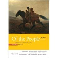 Of the People A History of the United States, Volume 1: To 1877, with Sources