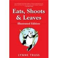 Eats, Shoots & Leaves: Illustrated Ed. The Zero Tolerance Approach to Punctuation