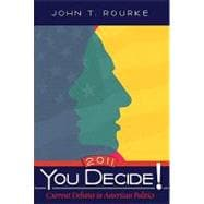 You Decide! 2011 : Current Debates in American Politics