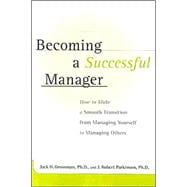 Becoming a Successful Manager : How to Make a Smooth Transition from Managing Yourself to Managing Others