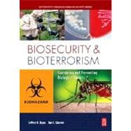 Biosecurity and Bioterrorism : Containing and Preventing Biological Threats