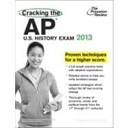 Cracking the AP U. S. History Exam, 2013 Edition