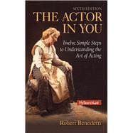 Actor In You Twelve Simple Steps to Understanding the Art of Acting, The