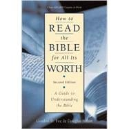 How to Read the Bible for All Its Worth : A Guide to Understanding the Bible
