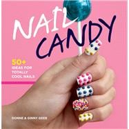 Nail Candy : 100+ Ideas for Totally Bitchin' Nails